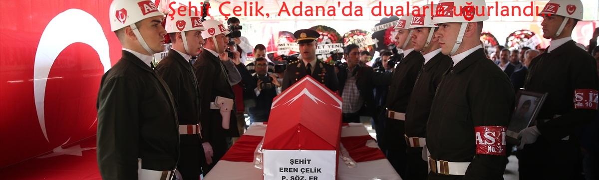 Şehit Çelik, Adana'da dualarla uğurlandı..