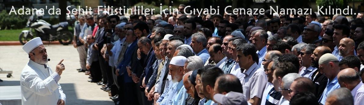 Çukurova'da Şehit Filistinliler İçin Gıyabi Cenaze Namazı Kılındı..