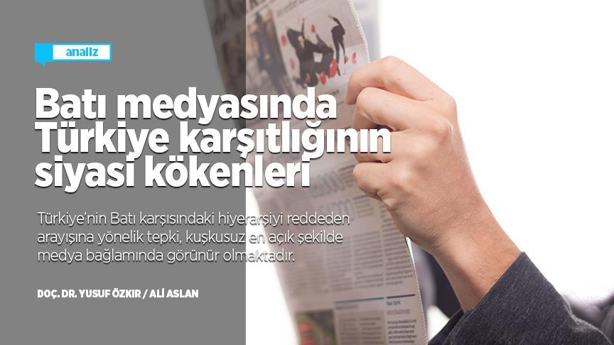 Batı medyasında Türkiye karşıtlığının siyasi kökenleri