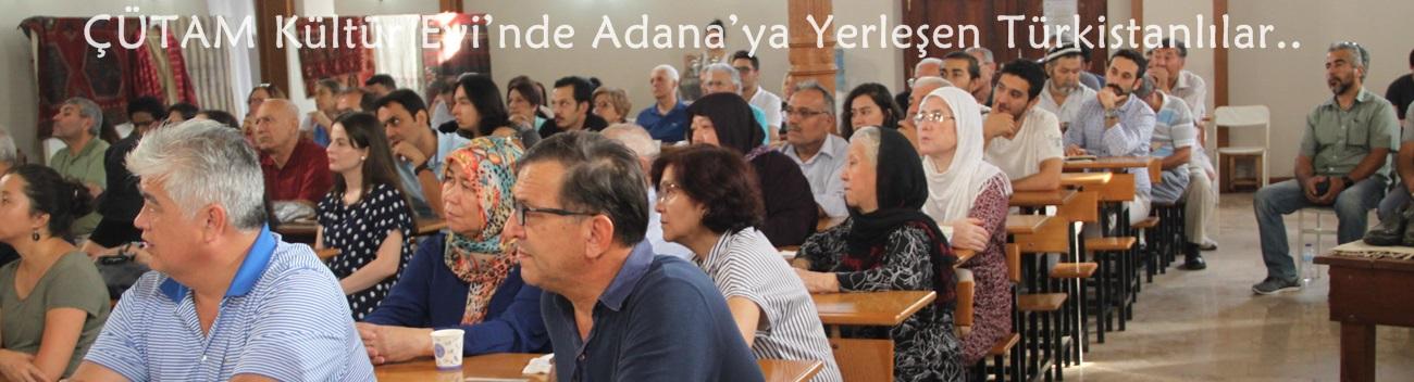 ÇÜTAM Kültür Evi'nde Adana'ya Yerleşen Türkistanlılar: Özbekler Konuşuldu.