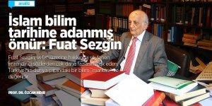İslam bilim tarihine adanmış ömür: Fuat Sezgin