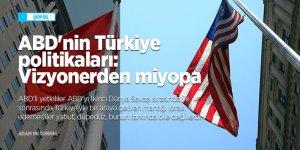ABD'nin Türkiye politikaları: Vizyonerden miyopa