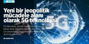 Yeni bir jeopolitik mücadele alanı olarak 5G teknolojisi